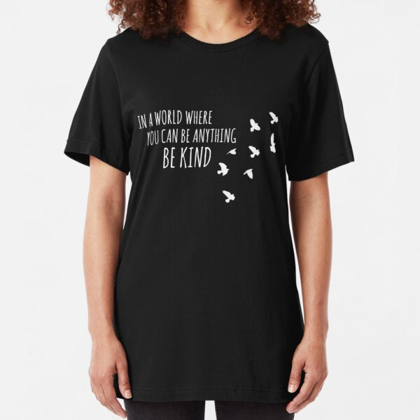 in a world where you can be anything be kind Slim Fit T-Shirt