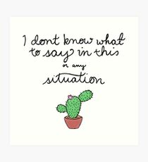 I Don't Know What To Say Art Print