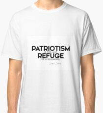 patriotism is the last refuge of a scoundrel - samuel johnson Classic T-Shirt