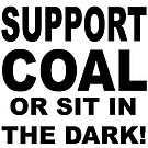 SUPPORT COAL OR SIT IN THE DARK by thatstickerguy