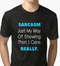 Sarcasm - My Way Of Showing That I Care Funny Tee Tri-blend T-Shirt