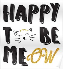 Happy To Be Meow T Shirt Poster