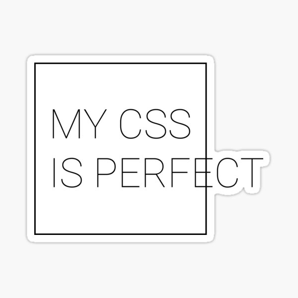 My CSS Is Perfect Sticker