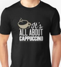 It's All About Cappuccino  Unisex T-Shirt
