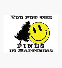 You put the Pines in Happiness! Photographic Print