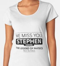 Stephen Hawking We Miss You | T-Shirt For Man & Women -  The best way to express your respect for this person. Women's Premium T-Shirt