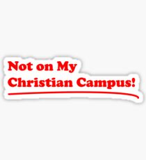 Not on My Christian Campus! Sticker