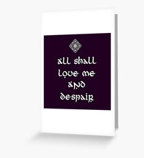 Galadriel: All shall love me and despair Greeting Card