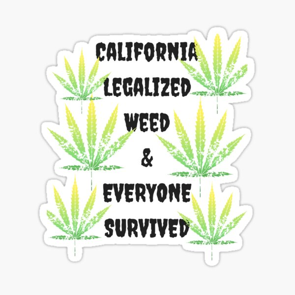 California Legalized Weed and Everyone Survived Sticker