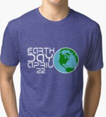 Earth Day April 22 Design Tri-blend T-Shirt