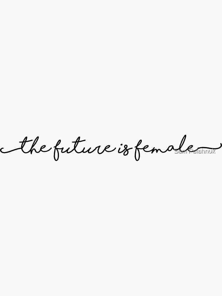the future is female sticker by sampalahnukart