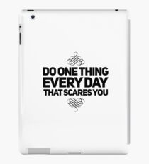 Do one thing every day that scares you quote iPad Case/Skin