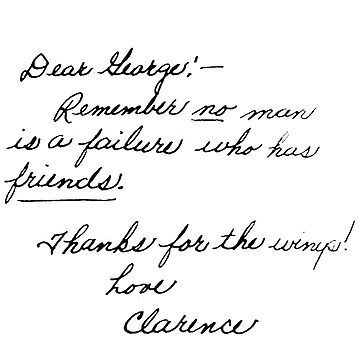 """Dear George, remember no man is a failure who has friends. Thanks for the wings! Love, Clarence.""  by michaelroman"