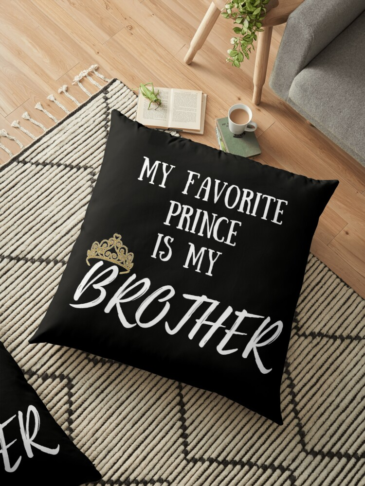 My Favorite Prince Is Brother I Love Big Bro Little Birthday Gift Idea King Royalty Magic Present Floor Pillow By Nicoledesign