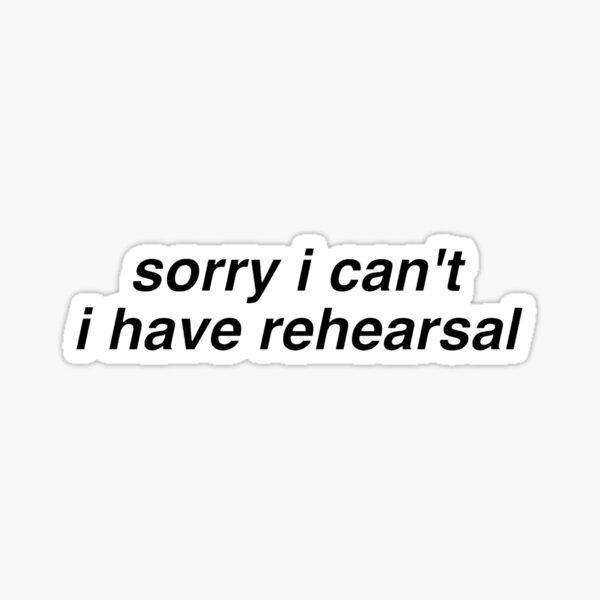 I have rehearsal Sticker