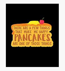 There Are A Few Things That Make Me Happy, Pancakes Are One Of Those Things - Pancakes, Hotcake, Flat Cake, Griddlecake, Dessert Photographic Print