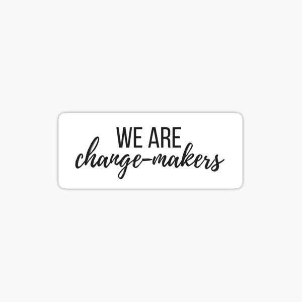 We Are Change-Makers Sticker