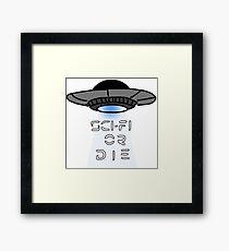 Sci-Fi or Die Framed Print