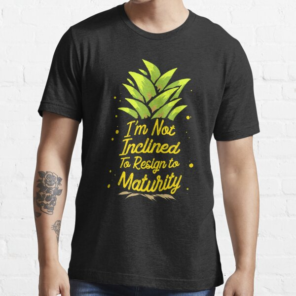 I'm Not Inclined To Resign To Maturity T-Shirt Essential T-Shirt
