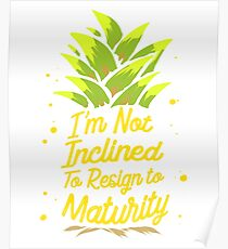 I'm Not Inclined To Resign To Maturity T-Shirt Poster