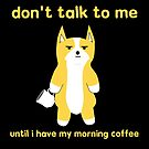 Don't Talk to Me Until I Have My Morning Coffee by Dave Jo