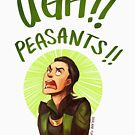 Ugh Peasants!! by derlaine