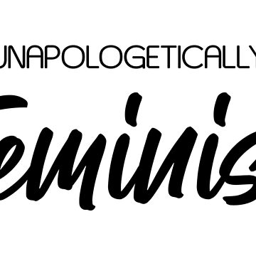 Unapologetically Feminist by designite
