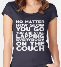 No matter how slow you go you are still lapping everybody on the couch Women's Fitted Scoop T-Shirt