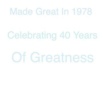 40th Birthday Shirt Made Great In 78 Celebrating 40 Years Of Greatness Funny T-Shirt by Activi-Tees