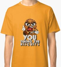 You Taking The Biscuits?! Classic T-Shirt
