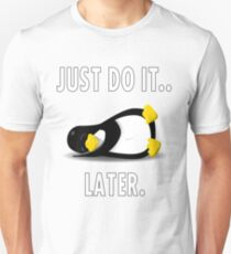 Just Do It.. Later Penguin  Unisex T-Shirt