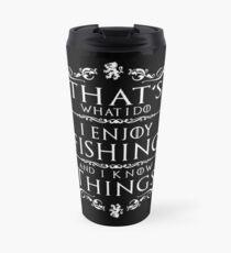 I Enjoy Fishing and I Know Things, Fishing Humor, Fishing Humour, Fisher, Fisherman, Funny Fishing Tee Travel Mug