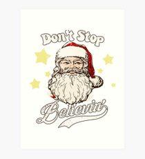 Christmas Santa Don't Stop Believin Art Print