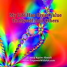 My Life Has Great Value To Myself An Others by empowerwithart