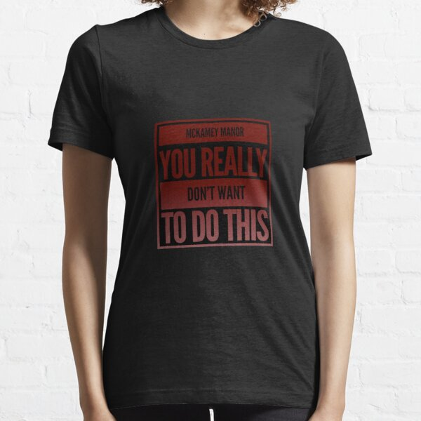 """McKamey Manor """" You Really Don't Want To Do This"""" Tee Essential T-Shirt"""