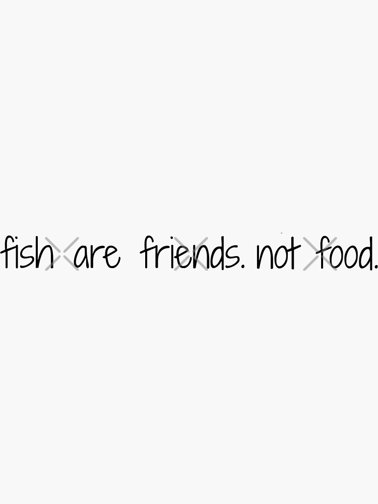 fish are friends not food quote by pgracew