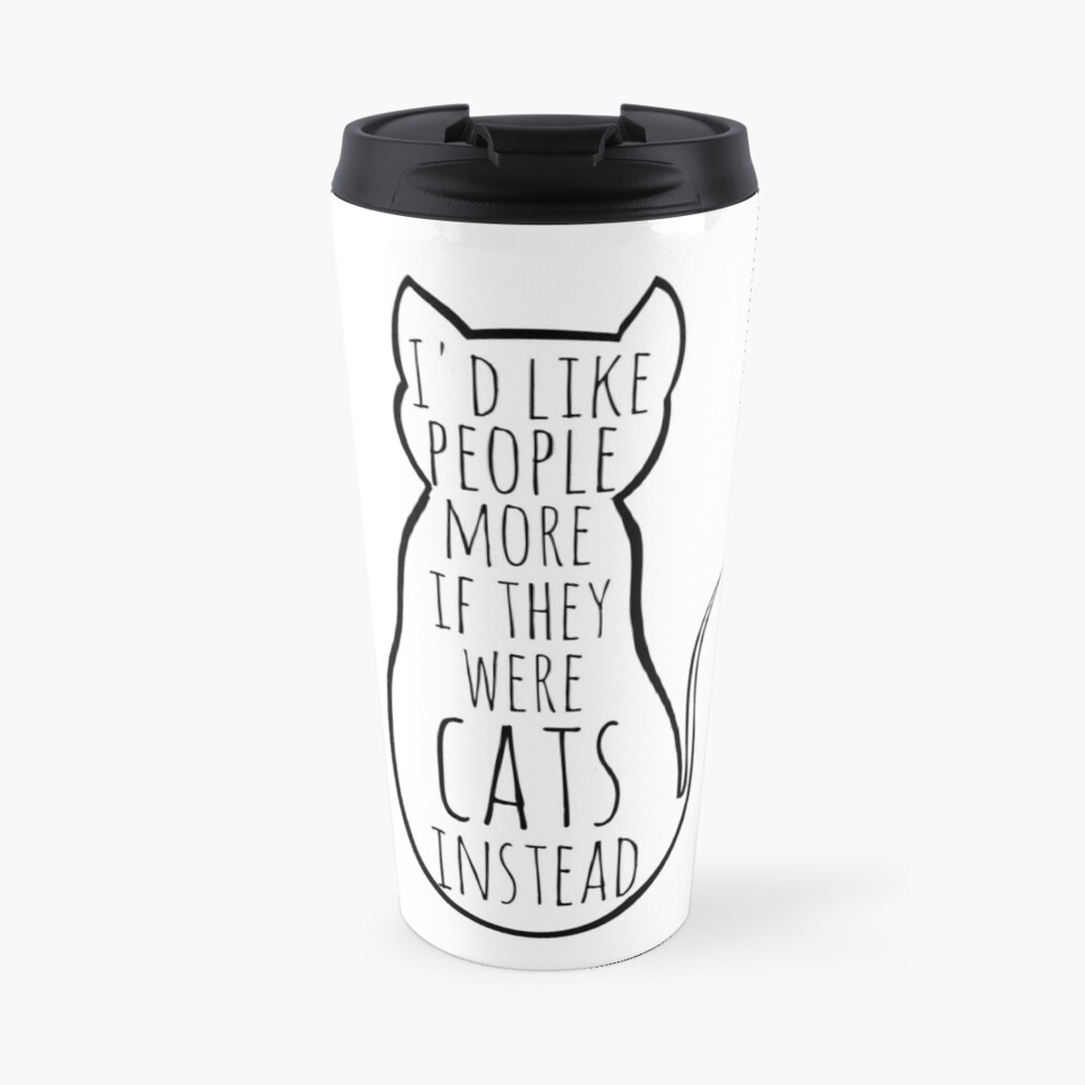I'd like people more if they were cats instead Travel Mug