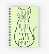 I'd like people more if they were cats instead Spiral Notebook