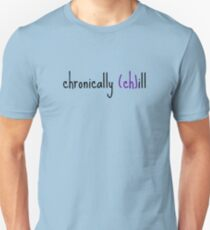 Chronically (ch)ill Unisex T-Shirt