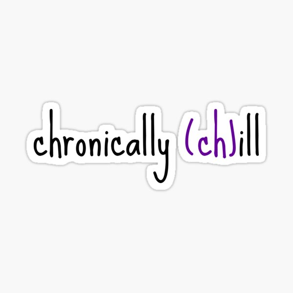 Chronically (ch)ill Sticker