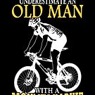 Never Underestimate An Old Man With A Mountain Bike by wantneedlove