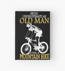 Never Underestimate An Old Man With A Mountain Bike Hardcover Journal