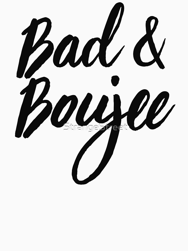 Bad & Boujee T-Shirt & Stickers - Hip-Hop Lover Music Lover by StrangeStreet