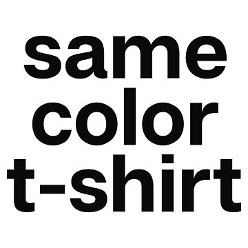 Same Color T-Shirt T-Shirt & Stickers - Hip-Hop Lover Music Lover by StrangeStreet