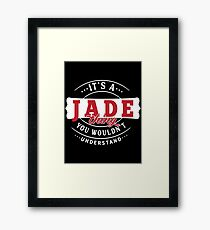 It's a JADE thing you wouldn't understand Framed Print