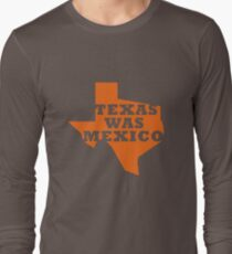 Texas Was Mexico Long Sleeve T-Shirt