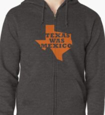 Texas Was Mexico Zipped Hoodie
