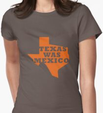 Texas Was Mexico Women's Fitted T-Shirt