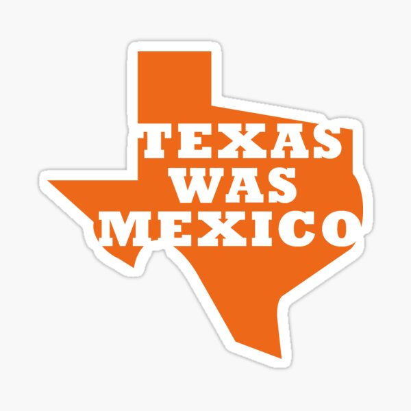 Texas Was Mexico Glossy Sticker