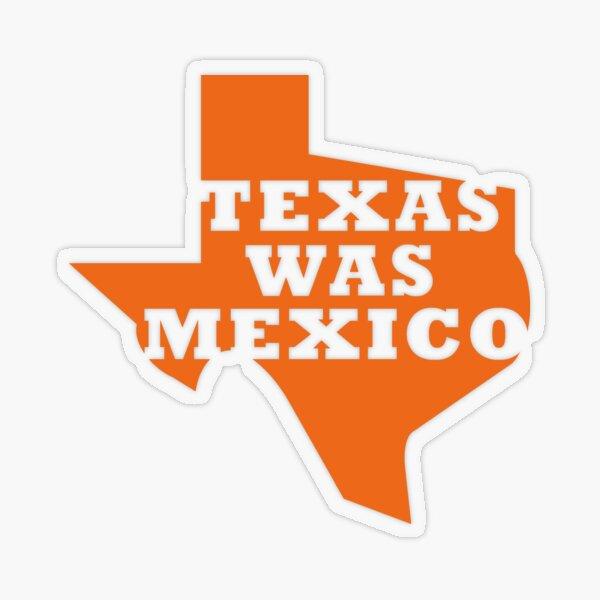 Texas Was Mexico Transparent Sticker